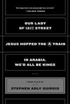 Our Lady of 121st Street - Jesus Hopped the A Train; In Arabia, We'd All Be Kings e-bog by Stephen Adly Guirgis