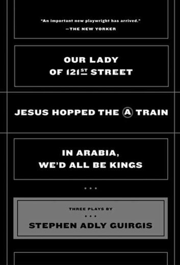 Our Lady of 121st Street - Jesus Hopped the A Train; In Arabia, We'd All Be Kings ebook by Stephen Adly Guirgis
