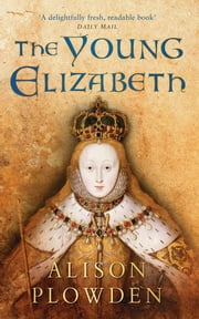 The Young Elizabeth ebook by Alison Plowden