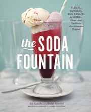 The Soda Fountain - Floats, Sundaes, Egg Creams & More--Stories and Flavors of an American Original ebook by Gia Giasullo, Peter Freeman, Brooklyn Farmacy and Soda Fountain,...