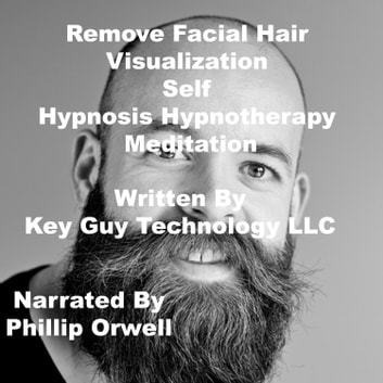 Remove Facial Hair Visualization Self Hypnosis Hypnotherapy Meditation audiobook by Key Guy Technology LLC