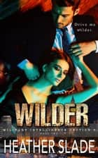 Wilder - Military Intelligence Section 6, #2 ebook by Heather Slade