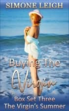 Buying the Virgin - Box Set Three - The Virgin's Summer - Buying the Virgin Box Set, #3 ebook by