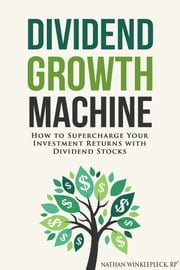 Dividend Growth Machine ebook by Nathan Winklepleck
