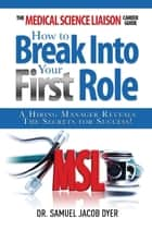 The Medical Science Liaison Career Guide - How to Break Into Your First Role ebook by Samuel Jacob Dyer