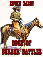 Book Of Border Battles (Illustrated) ebook by Edwin Sabin
