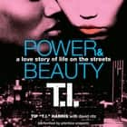 Power & Beauty audiobook by David Ritz, Tip 'T.I.' Harris