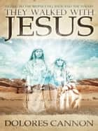 They Walked with Jesus ebook by Dolores Cannon