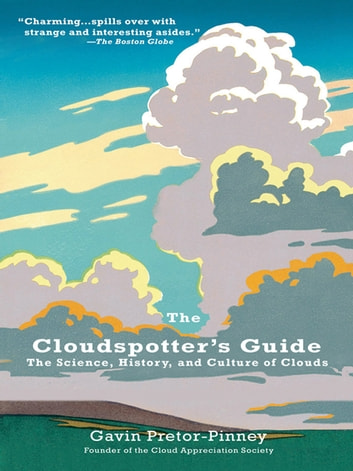The Cloudspotter's Guide - The Science, History, and Culture of Clouds ebook by Gavin Pretor-Pinney