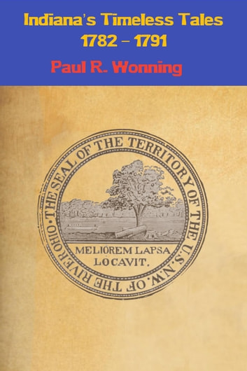 Indiana's Timeless Tales - 1782 – 1791 - Indiana History Time Line, #2 ebook by Paul R. Wonning