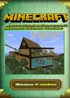 Amazing Minecraft House Ideas Guide ebook by Game Ultımate Game Guides