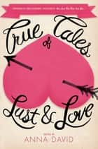 True Tales of Lust and Love ebook by Anna David