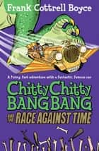 Chitty Chitty Bang Bang and the Race Against Time ebook by Joe Berger, Frank Cottrell Boyce