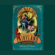 The Boy Who Lost Fairyland audiobook by Catherynne M. Valente