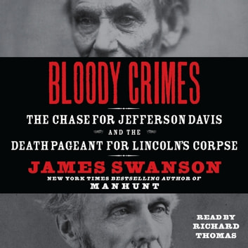 Bloody Crimes - The Chase for Jefferson Davis and the Death Pageant for Lincoln's Corpse audiobook by James L. Swanson