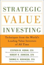 Strategic Value Investing: Practical Techniques of Leading Value Investors - Techniques From the World's Leading Value Investors of All Time (EBOOK) ebook by Stephen Horan,Thomas Robinson,Robert R. Johnson