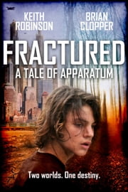 Fractured - A Tale of Apparatum, #1 ebook by Keith Robinson,Brian Clopper