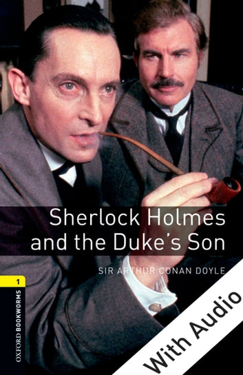 Sherlock Holmes and the Duke's Son - With Audio Level 1 Oxford Bookworms  Library