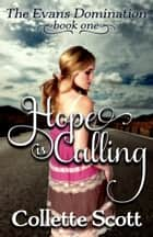 Hope is Calling (The Evans Domination, Book One) ebook by Collette Scott
