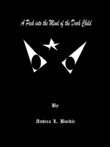 A Peek into the Mind of the Dark Child ebook by Andrea L. Buckle