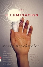 The Illumination - A Novel ebook by Kevin Brockmeier