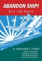 Abandon Ship! - A Survivor's Story: Attack on Pearl Harbor, Sinking of the USS Helena, and my life during World War II ebook by Bill Jim Davis