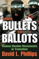 From Bullets to Ballots - Violent Muslim Movements in Transition ebook by David L. Phillips