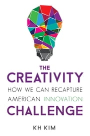 The Creativity Challenge - How We Can Recapture American Innovation ebook by KH Kim
