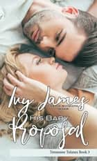 His Baby Proposal ebook by Ivy James