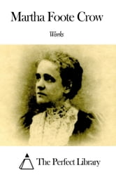 Works of Martha Foote Crow ebook by Martha Foote Crow