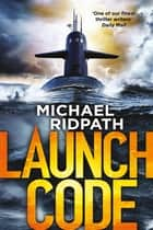 Launch Code - Perfect for fans of Mark Dawson and Mark Billingham ebook by