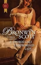 A Thoroughly Compromised Lady ebook by Bronwyn Scott