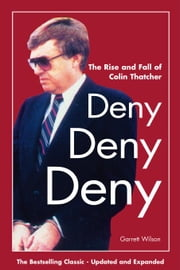 Deny, Deny, Deny (Second Edition): The Rise and Fall of Colin Thatcher ebook by Wilson, Garrett