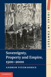 Sovereignty, Property and Empire, 1500-2000 ebook by Fitzmaurice, Andrew
