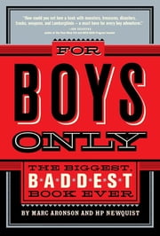 For Boys Only - The Biggest, Baddest Book Ever ebook by Marc Aronson,HP Newquist