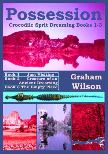 Possession : Books 1-3 - Crocodile Spirit Dreaming Series ebook by Graham Wilson