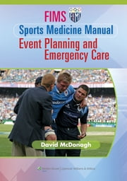 FIMS Sports Medicine Manual - Event Planning and Emergency Care ebook by David McDonagh