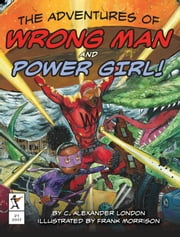 The Adventures of Wrong Man and Power Girl! ebook by C. Alexander London