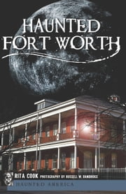 Haunted Fort Worth ebook by Rita Cook,Russell W. Dandridge