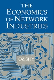 The Economics of Network Industries ebook by Oz Shy