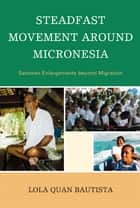 Steadfast Movement around Micronesia ebook by Lola Quan Bautista