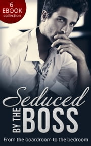Seduced By The Boss: Unbuttoned by Her Maverick Boss / Having Her Boss's Baby / The Boss's Surprise Son / Secret Intentions / Bossman Billionaire / The Magnate's Manifesto (Mills & Boon e-Book Collections) ebook by Natalie Anderson, Susan Mallery, Teresa Carpenter,...