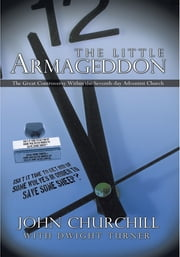 The Little Armageddon - The Great Controversy Within the Seventh-day Adventist Church ebook by John Churchill With Dwight Turner