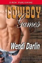 Cowboy Games ebook by Wendi Darlin