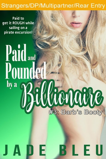Paid and Pounded by a Billionaire 3: Barb's Booty - Paid and Pounded by a Billionaire, #3 ebook by Jade Bleu