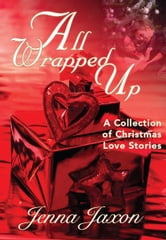 All Wrapped Up: A Collection of Christmas Short Stories ebook by Jenna Jaxon