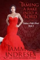 Taming a Rake into a Lord ebook by Tammy Andresen