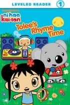 Tolee's Rhyme Time (Ni Hao, Kai-lan) ebook by Nickelodeon Publishing