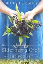Elderberry Croft: The Box Set - Elderberry Croft ebook by Becky Doughty