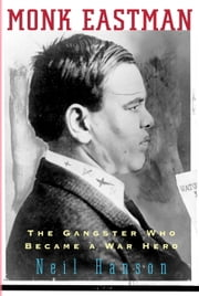 Monk Eastman - The Gangster Who Became a War Hero ebook by Neil Hanson
